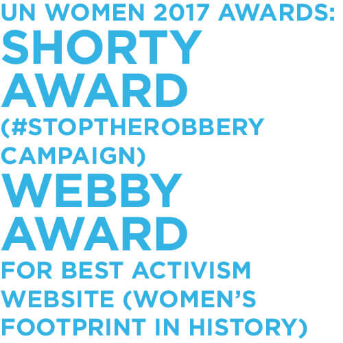 UN Women 2017 Awards: Shorty Award (#StopTheRobbery campaign), Webby Award for Best Activism Website (Women's Footprint in History)