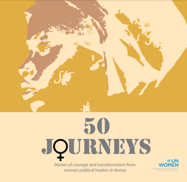 50 JOURNEYS :Stories of courage and transformation from women political leaders in Kenya