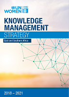 UN Women East and Southern Africa-Knowledge Management Strategy (2018-2021)