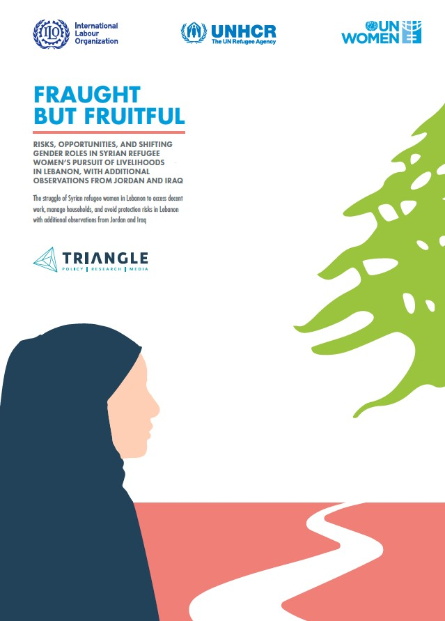 Fraught but Fruitful, Risks, Opportunities and Shifting Gender Roles in Syrian Refugee Women's Pursuit of Livelihoods in Lebanon, with Additional Observations from Jordan and Iraq.