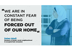 """In the words of Salwa Iskafi: """"We are in constant fear of being forced out of our home"""""""