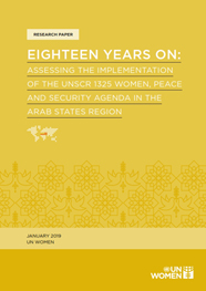 EIGHTEEN YEARS ON: ASSESSING THE IMPLEMENTATION OF THE UNSCR 1325 WOMEN, PEACE AND SECURITY AGENDA IN THE ARAB STATES REGION
