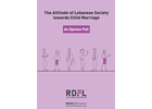 The Attitude of Lebanese Society towards Child Marriage - An Opinion Poll