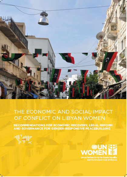 The Economic and Social Impact of Conflict on Libyan Women             Recommendations for Economic Recovery, Legal Reform and Governance for Gender-Responsive Peacebuilding