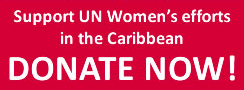 Support UN Women's efforts in the Caribbean - Donate Now!