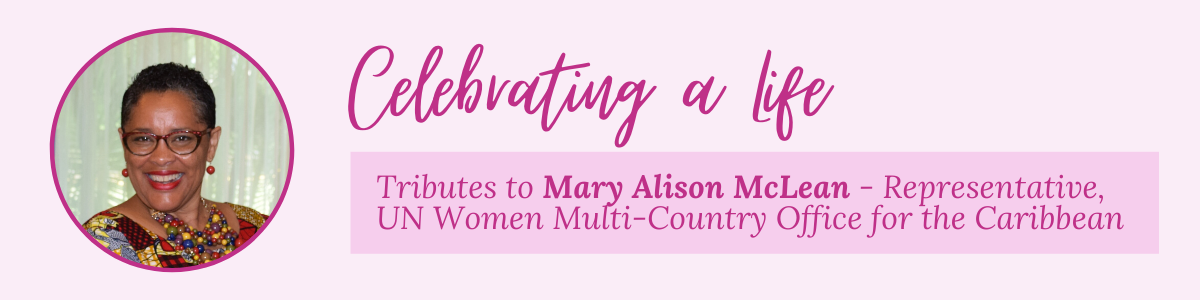 Tribute Page Mary Alison McLean - Representative, UN Women Multi-Country Office for the Caribbean (MCO-Caribbean)