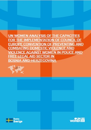 UN Women Analysis of the Capacities for the Implementation of Council of Europe Convention of Preventing and Combating Domestic Violence and Violence against Women in Police and Free Legal Aid Sector in Bosnia and Herzegovina