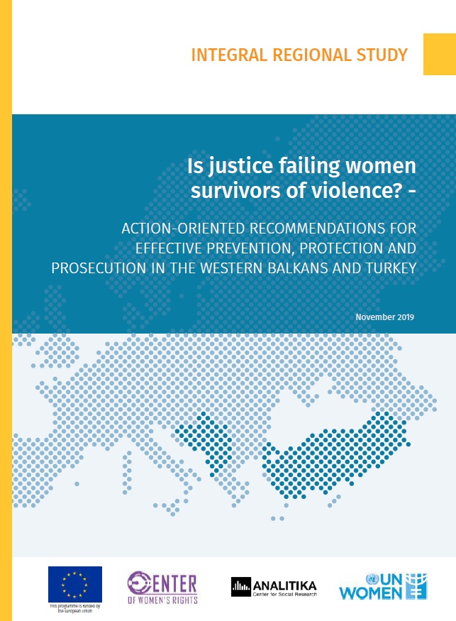 Integral Regional Study. Is justice failing women survivors of violence? Action-oriented recommendations for effective prevention, protection and prosecution in the Western Balkans and Turkey.