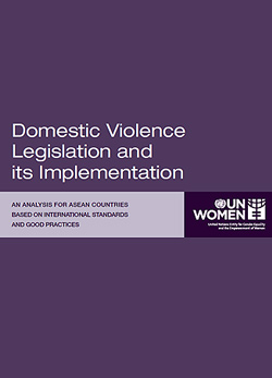 Domestic Violence Legislation and its Implementation: An Analysis for ASEAN Countries Based on International Standards and Good Practices