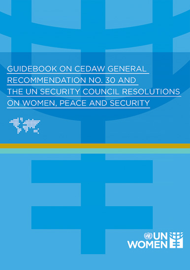 Guidebook on CEDAW General Recommendation No. 30 and the UN Security Council Resolutions on Women, Peace and Security