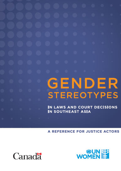 Gender Stereotypes in Laws and Court Decisions in Southeast Asia: A Reference for Justice Actors