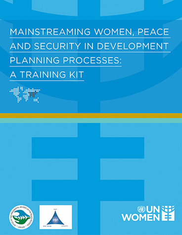 Mainstreaming Women, Peace and Security in Development Planning Processes: A Training Kit