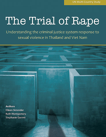 THE TRIAL OF RAPE: Understanding the criminal justice system response to sexual violence in Thailand and Viet Nam