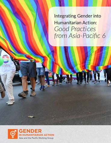 Integrating Gender into Humanitarian Action: Good Practices from Asia and the Pacific 6 - LGBTIQ+ Rights and Inclusion in Humanitarian Action and Disaster Risk Reduction