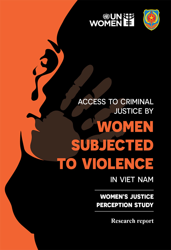 Access to Criminal Justice by Women Subjected to Violence in Viet Nam Women's Justice Perception Study Research Report