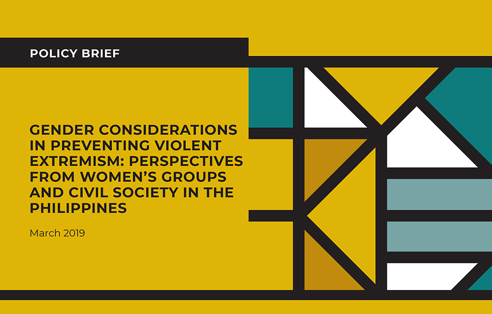 GENDER CONSIDERATIONS IN PREVENTING VIOLENT EXTREMISM: PERSPECTIVES FROM WOMEN'S GROUPS AND CIVIL SOCIETY IN THE PHILIPPINES