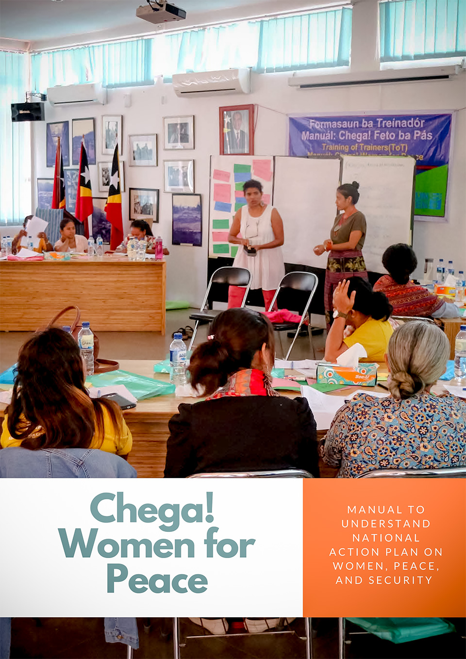 Chega! Women for Peace – A Manual to Understand the UNSCR 1325 National Action Plan on Women, Peace and Security in Timor-Leste