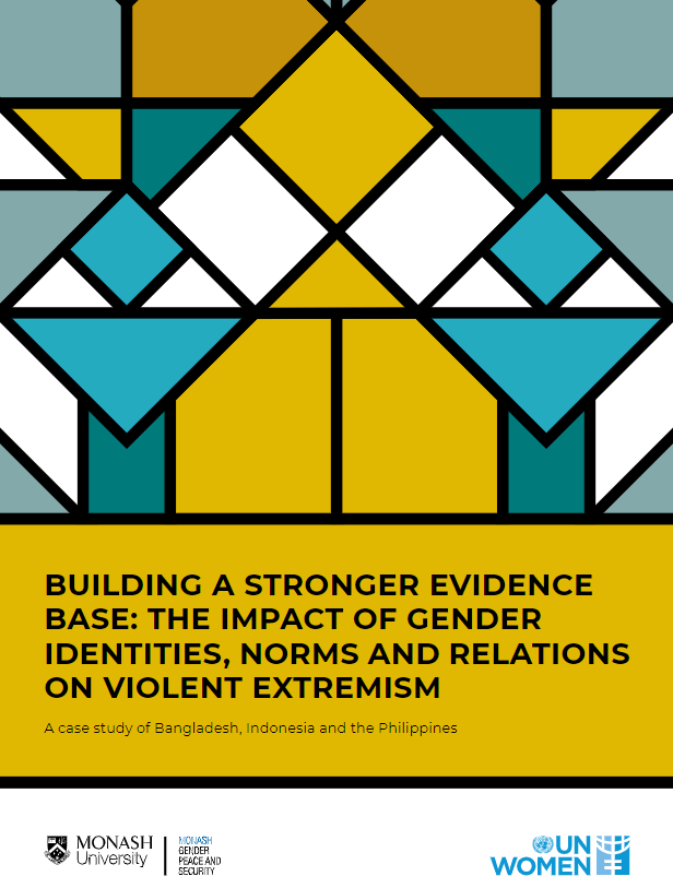 Building a Stronger Evidence Base: The Impact of Gender Identities, Norms and Relations on Violent Extremism (a case study of Bangladesh, Indonesia and the Philippines)