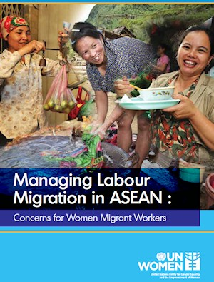 Managing Labour Migration in ASEAN: Concerns for Women Migrant Workers
