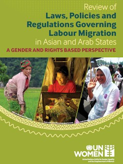 Review of Laws, Policies and Regulations Governing Labour Migration in Asian and Arab States: A Gender and Rights Based Perspective