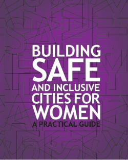 Building Safe and Inclusive Cities for Women – A Practical Guide