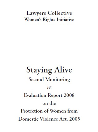 Staying Alive: Second Monitoring and Evaluation Report 2008 on the Protection of Women from Domestic Violence Act, 2005 (PWDVA)