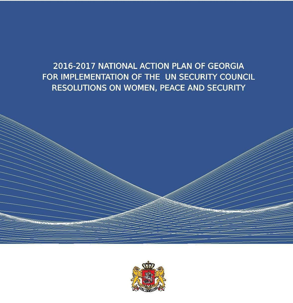 2016-2017 National Action Plan of Georgia for Implementation of the UN Security Council Resolutions on Women, Peace and Security