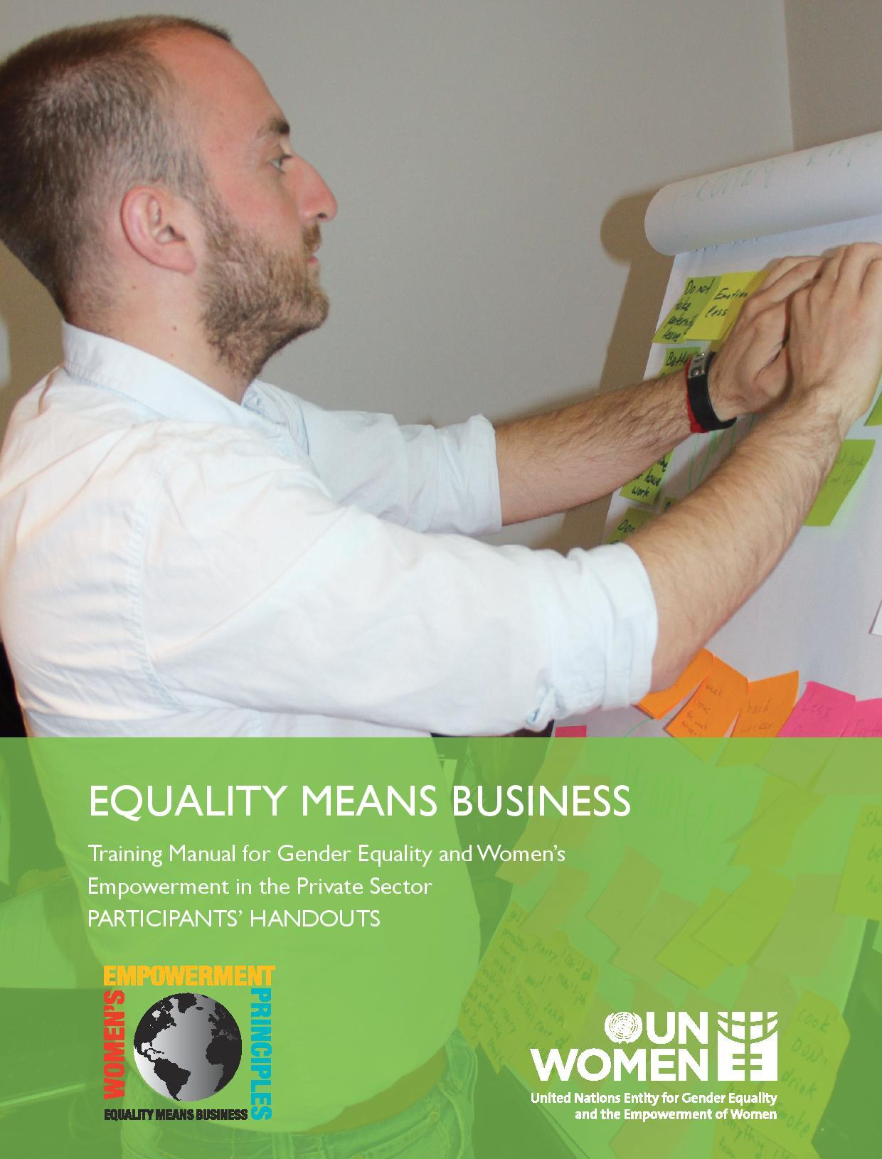 Equality Means Business: Training Manual for Gender Equality and Women's Empowerment in the Private Sector. Participants' Handouts