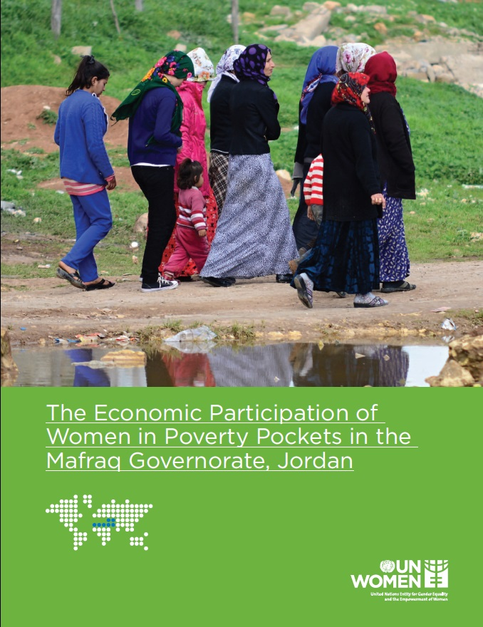 The Economic Participation of Women in Poverty Pockets in the Mafraq Governorate, Jordan (Assessment Study)