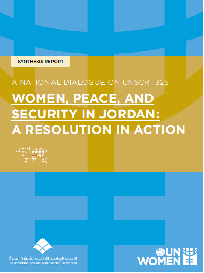 A National Dialogue on UNSCR 1325 - Women, Peace, and Security in Jordan: A Resolution in Action (Synthesis Report)