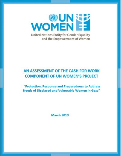 "An Assessment of the Cash for Work Component of UN Women's Project  ""Protection, Response and Preparedness to Address Needs of Displaced and Vulnerable Women in Gaza"""