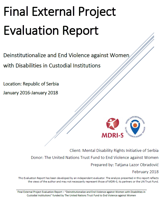 "Final Evaluation: ""Deinstitutionalize and End Violence against Women with Disabilities in Custodial Institutions"" (Serbia)"