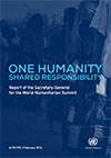 One humanity: shared responsibility Report of the Secretary-General for the World Humanitarian Summit