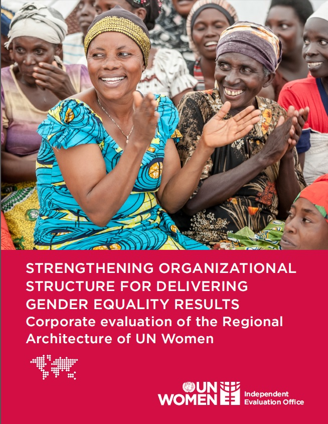 Strengthening organizational structure for delivering gender equality results: Corporate evaluation of the regional architecture of UN Women