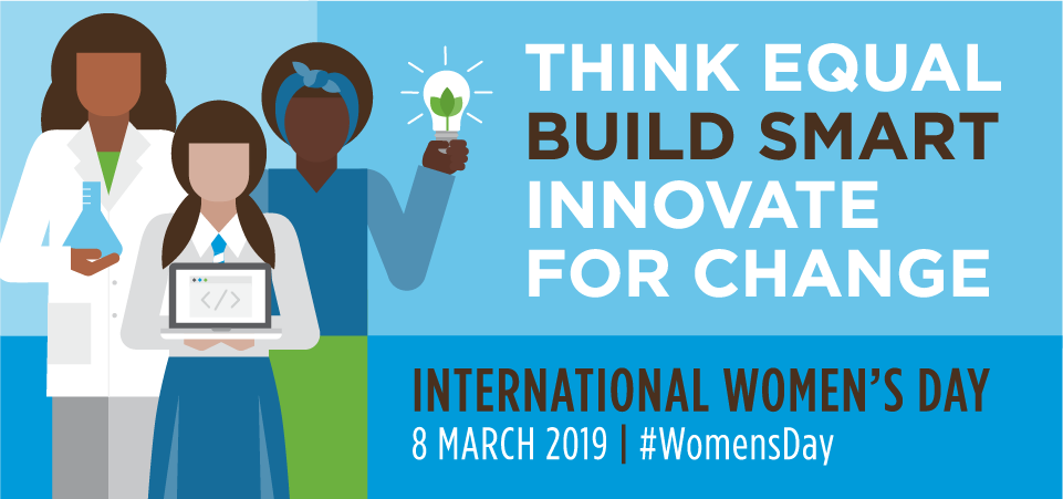 International Women's Day 2019: Think Equal, Build Smart, Innovate for Change