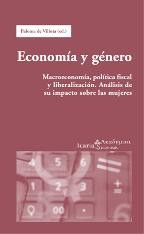 Economics and Gender: Macroeconomics, Fiscal Policy and Liberalization: An Analysis of Their Impact on Women