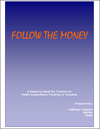 Follow the money: a Resource Book for Trainers on Public Expenditure Tracking in Tanzania