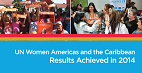 UN Women Americas and the Caribbean Results Achieved in 2014