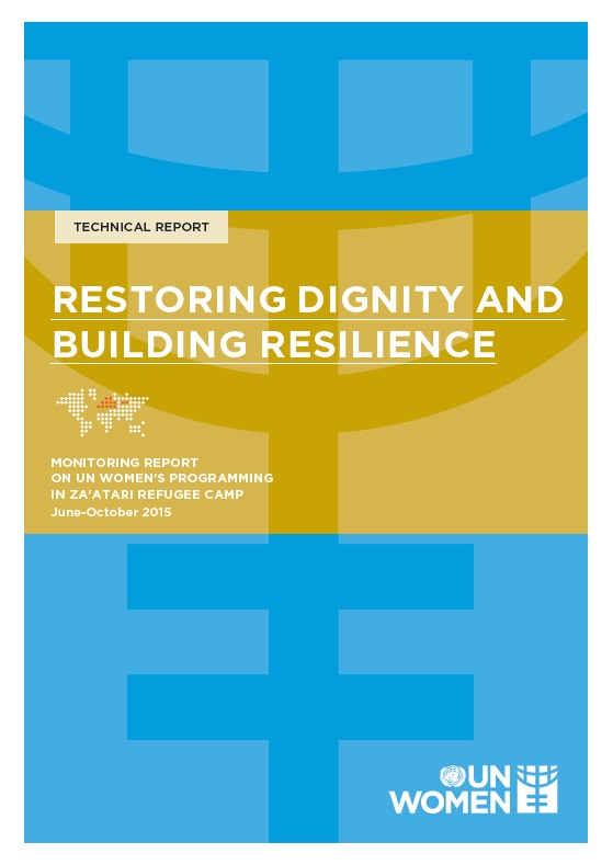 Restoring Dignity and Building Resilience: Monitoring Report of UN Women's Programming in Za'atari Refugee Camp (June-October 2015)