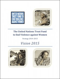 Vision 2015: The United Nations Trust Fund to End Violence against Women, Strategy 2010–2015
