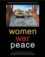 Women, War, Peace: The Independent Experts' Assessment on the Impact of Armed Conflict on Women and Women's Role in Peace-Building (Progress of the World's Women 2002, Vol. 1)